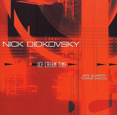 Nick Didkovsky: Ice Cream Time