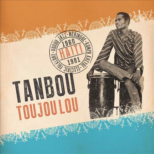 Tanbou Toujou Lou: Meringue, Kompa Kreyol, Vodou Jazz, and Electric Folklore from Haiti 1960-1981