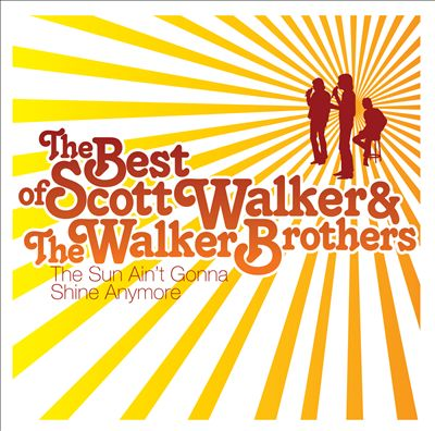 The Sun Ain't Gonna Shine Anymore: The Best of Scott Walker & the Walker Brothers