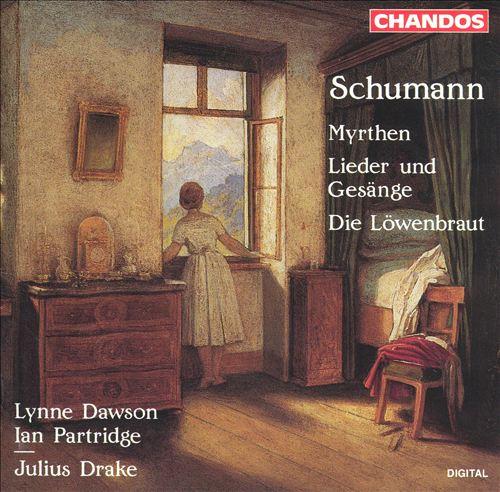 Schumann: Myrthen; Lieder und Gesänge; Die Löwenbraut