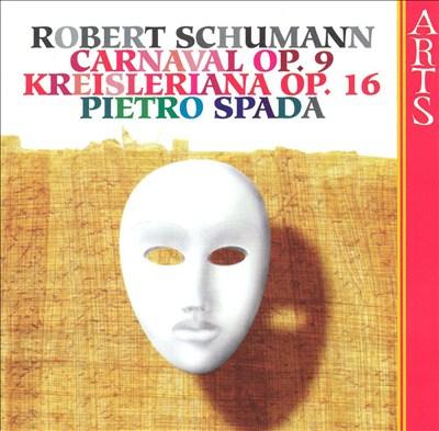 Schumann: Carnaval, Op. 9; Kreisleriana, Op. 16