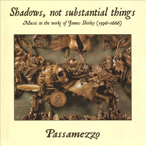 Shadows, Not Substantial Things: Music in the Works of James Shirley