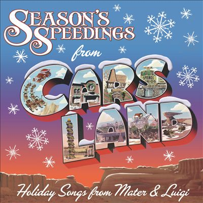 Season's Speedings from Cars Land: Holiday Songs from Mater & Luigi