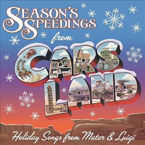 Season's Speedings from Cars Land: Holiday Songs from Mater & Luigi