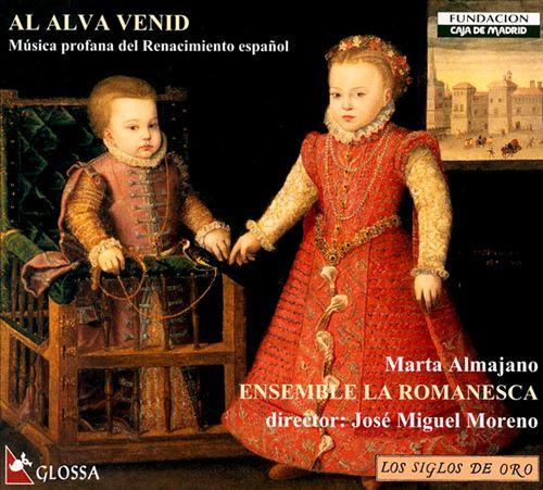 Al Alva Venid: Música profana del Renacimiento español