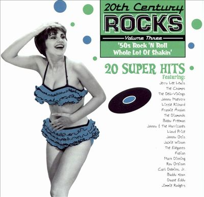 20th Century Rocks, Vol. 3: '50s Rock 'n Roll Whole Lot of Shakin'