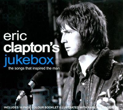 Eric Clapton's Jukebox: The Songs That Inspired the Man