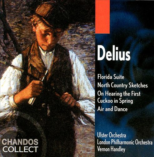 Frederick Delius: Florida Suite; North Country Sketches; On Hearing the First Cuckoo in Spring; Air and Dance