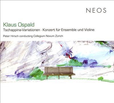 Klaus Ospald: Tschappina-Variationen; Konzert für Ensemble und Violine