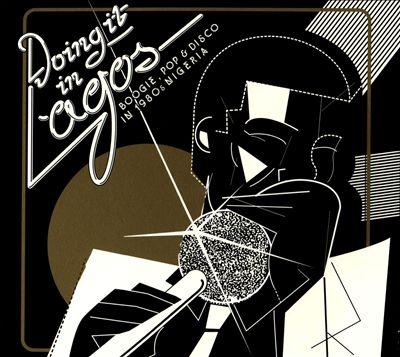 Doing It in Lagos: Boogie, Pop & Disco in 1980s Nigeria