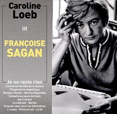 Caroline Loeb Lit Francoise Sagan Je Ne Renie Rien