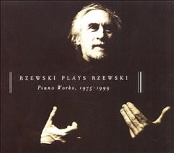 Rzewski Plays Rzewski: Piano Works 1975-1999