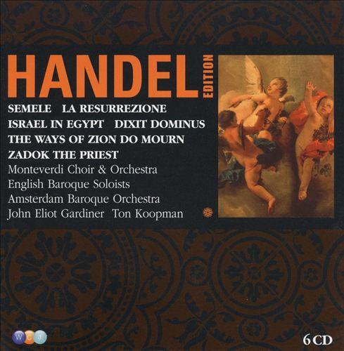 George Frideric Handel: Semele; Israel in Egypt; The Ways of Zion Do Mourn; Zadok the Priest; La Resurrezione; Dixit
