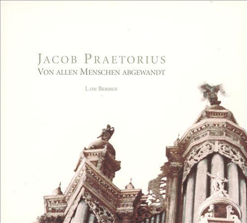 Jacob Praetorius: Von allen Menschen abgewandt