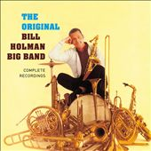 The Original Bill Holman Big Band: Complete Recordings