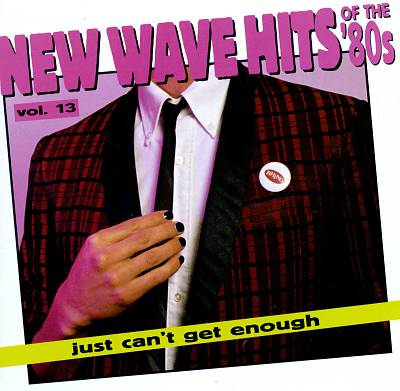 Just Can't Get Enough: New Wave Hits of the 80's, Vol. 13