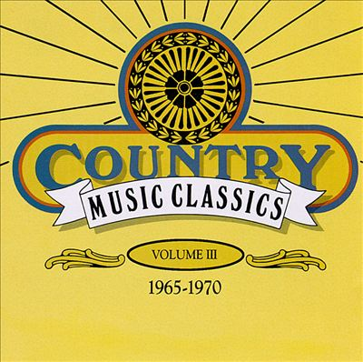 Country Music Classics, Vol. 3 (1965-70)