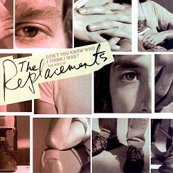 Don't You Know Who I Think I Was?: The Best of the Replacements