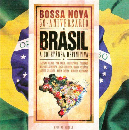 Brasil: Bossa Nova: 50 Aniversario: A Coletânea Definitiva