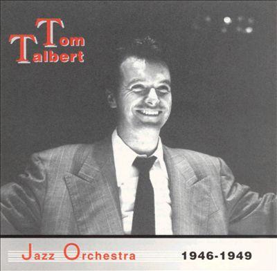 Tom Talbert Jazz Orchestra 1946-1949