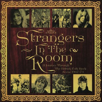 Strangers in the Room: A Journey Through the British Folk-Rock Scene 1967-1973