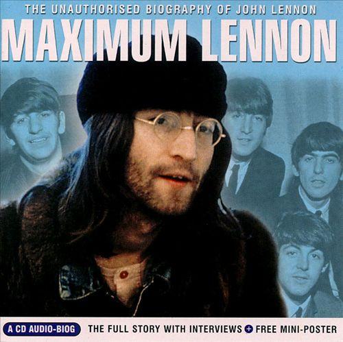Maximum Lennon: The Unauthorized Biography of John Lennon