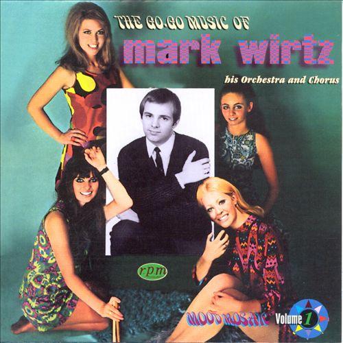 The Go-Go Music of Mark Wirtz, His Orchestra & Chorus