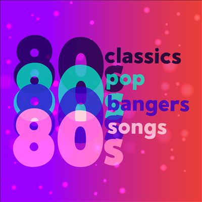 80s Classics 80s Pop 80s Bangers 80s Songs