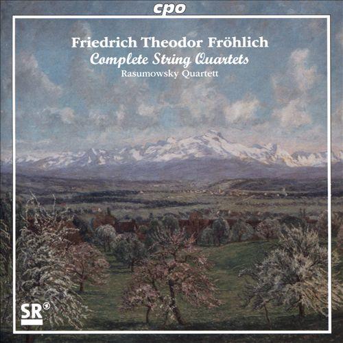 Friedrich Theodor Fröhlich: Complete String Quartets