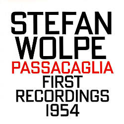 Stefan Wolpe: Passacaglia, First Recordings, 1954