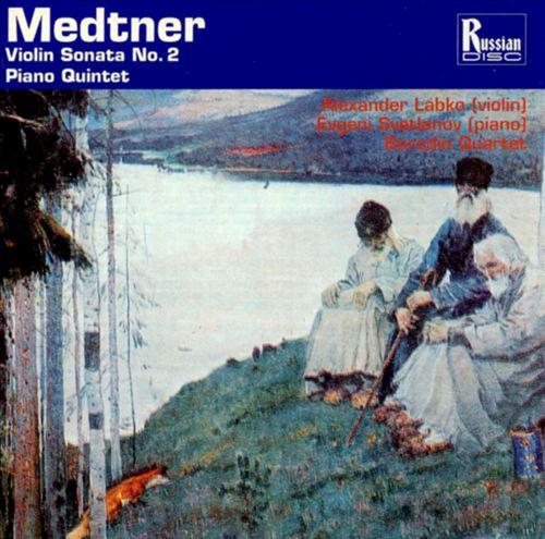 Medtner: Violin Sonata 2; Piano Quintet in C
