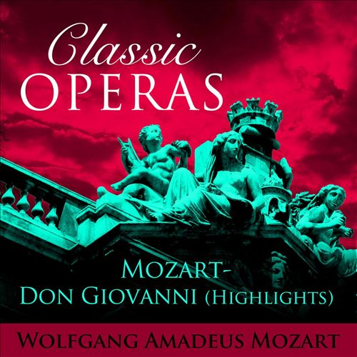 Classic Operas: Mozart - Don Giovanni (Highlights)