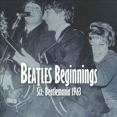 Beatles Beginnings, Vol. 6: Beatlemania 1963