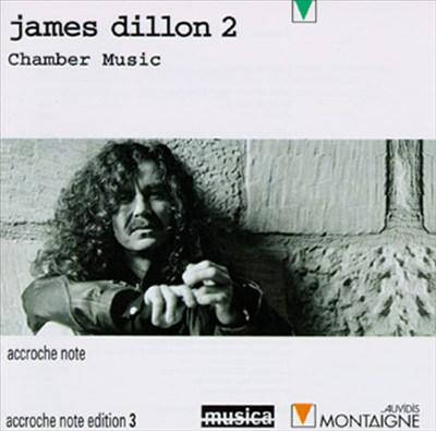 James Dillon 2: Chamber Music