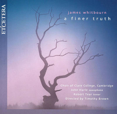 James Whitbourn: A Finer Truth