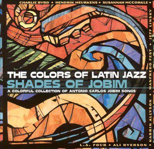 Colors of Latin Jazz: Shades of Jobim
