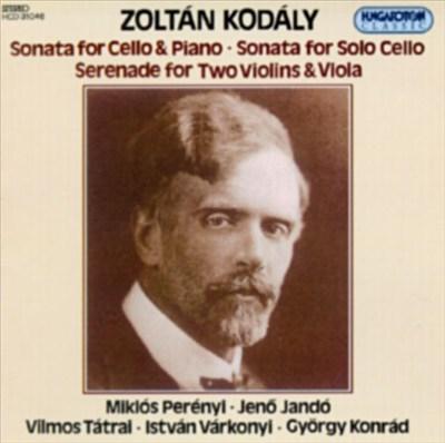 Zoltán Kodály: Sonata for Cello & Piano; Sonata for Solo Cello; Serenade for Two Violins & Viola