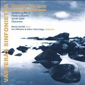 Anders Nilsson: Symphony No. 4; Piano Concerto; Zarah Suite; Chaconne