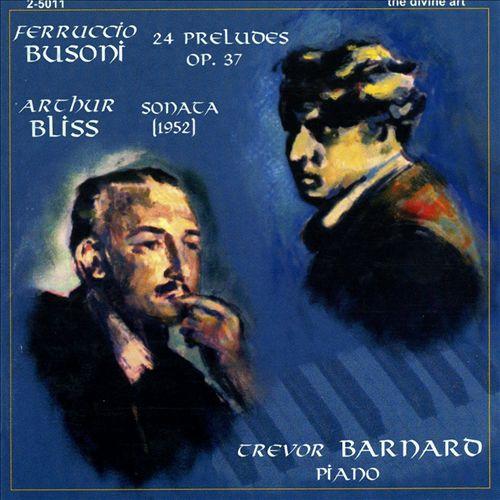 Ferruccio Busoni: 24 Preludes Op. 37; Arthur Bliss: Sonata