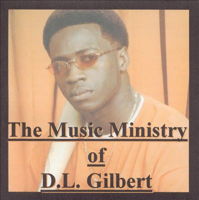The Music Ministry of D.L. Gilbert