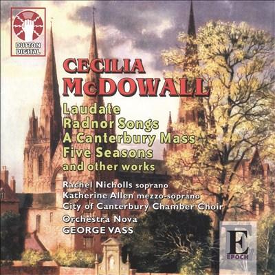 Cecilia McDowall: Laudate; Radnor Songs; A Canterbury Mass; Five Seasons
