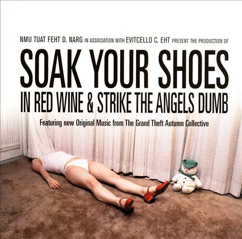 Soak Your Shoes in Red Wine & Strike the Angels Dumb