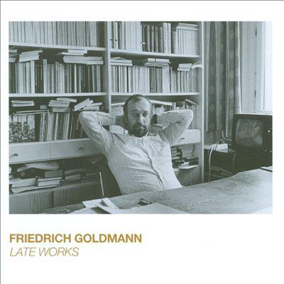 Friedrich Goldmann: Late Works