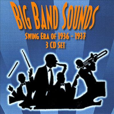 Big Band Sounds: Swing Era 1936-1937 [Big Band Sounds]