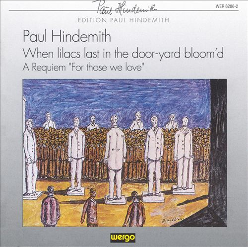 Hindemith: When Lilacs Last in te Door Yard Bloom'd-A Requiem for Those We Love