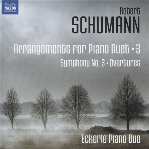 Robert Schumann: Arrangements for Piano Duet, Vol. 3 - Symphony No. 3; Overtures