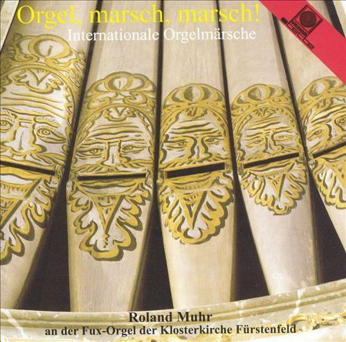 Orgel, marsch, marsch! Internationale Orgelmärsche