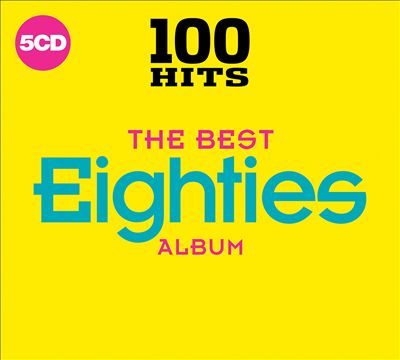 100 Hits: The Best Eighties Album