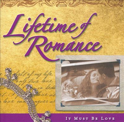 Lifetime of Romance: It Must Be Love
