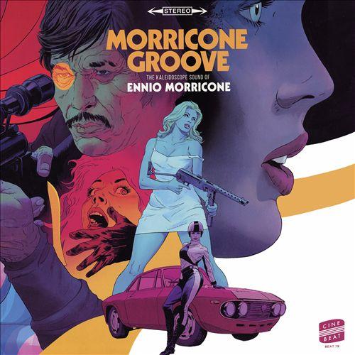 Morricone Groove: The Kaleidoscope Sound of Ennio Morricone [1964-1977]